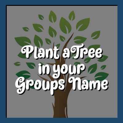 Plant a Tree in your Groups Name